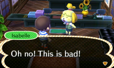 Isabelle: Oh no! This is bad!