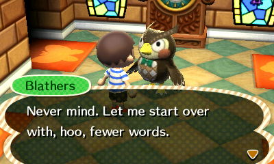 Blathers: Never mind. Let me start over with, hoo, fewer words.
