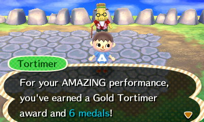 Tortimer: For your AMAZING performance, you've earned a Gold Tortimer award and 6 medals!