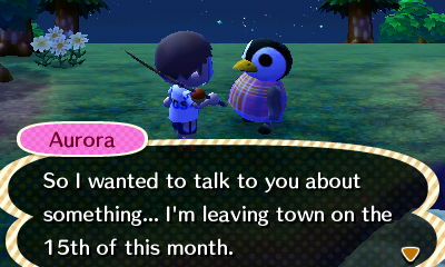 Aurora: So I wanted to talk to you about something... I'm leaving town on the 15th of this month.