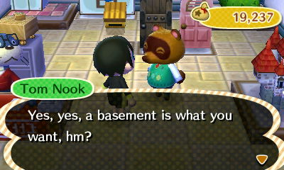 Tom Nook: Yes, yes, a basement is what you want, hm?