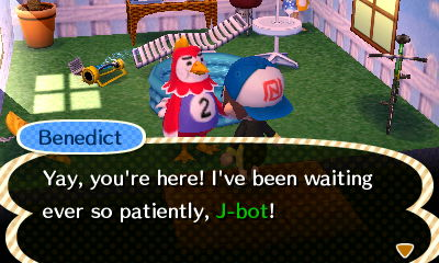 Benedict: Yay, you're here! I've been waiting ever so patiently, J-bot!