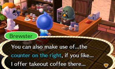 Brewster: You can make use of...the counter on the right, if you like... I offer takeout coffee there...