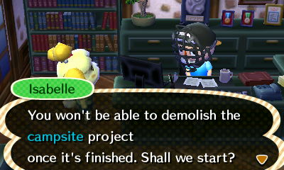 Isabelle: You won't be able to demolish the campsite project once it's finished. Shall we start?