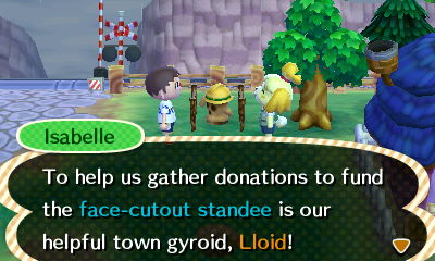 Isabelle: To help us gather donations to fund the face-cutout standee is our helpful town gyroid, Lloid!