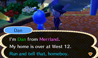 Dan: I'm Dan from Merrland. My home is over at West 12. Run and tell that, homeboy.