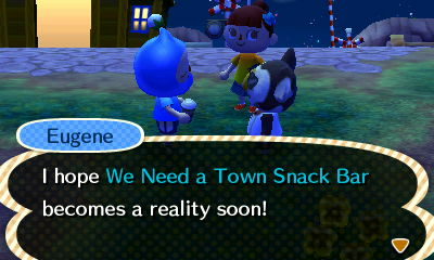 Eugene: I hope We Need a Town Snack Bar becomes a reality soon!