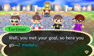 Tortimer: Well, you met your goal, so here you go--2 medals.