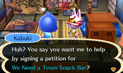 Kabuki: Huh? You say you want me to help by signing a petition for We Need a Town Snack Bar?