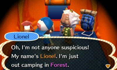 Lionel: Oh, I'm not anyone suspicious! My name's Lionel. I'm just out camping in Forest.