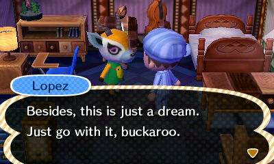 Lopez: Besides, this is just a dream. Just go with it, buckaroo.