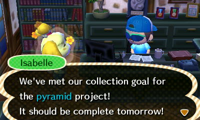 Isabelle: We've met our collection goal for the pyramid project! It should be complete tomorrow!