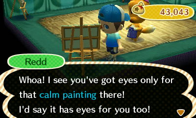 Redd: Whoa! I see you've got eyes only for that calm painting there! I'd say it has eyes for you too!