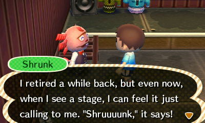 "Shrunk: I retired a while back, but even now, when I see a stage, I can feel it just calling to me. ""Shruuuunk,"" it says!"