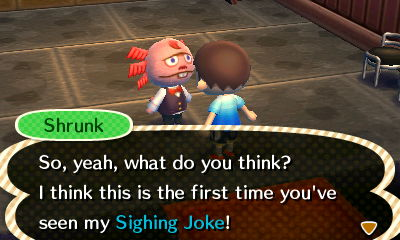 Shrunk: So, yeah, what do you think? I think this is the first time you've seen my Sighing Joke!