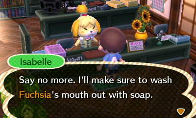 Isabelle: Say no more. I'll make sure to wash Fuchsia's mouth out with soap.
