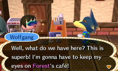 Wolfgang: Well, what do we have here? This is superb! I'm gonna have to keep my eyes on Forest's cafe!