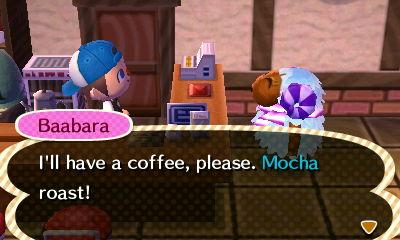 Baabara: I'll have a coffee, please. Mocha roast!