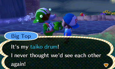 Big Top: It's my taiko drum! I never thought we'd see each other again!