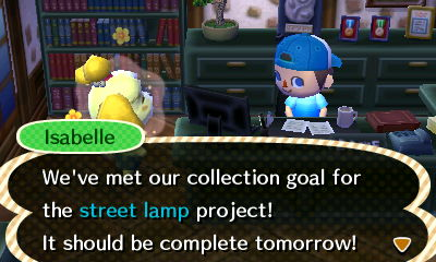 Isabelle: We've met our collection goal for the street lamp project! It should be complete tomorrow!