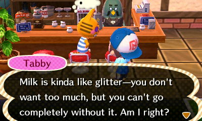 Tabby: Milk is kinda like glitter--you don't want too much, but you can't go completely without it. Am I right?