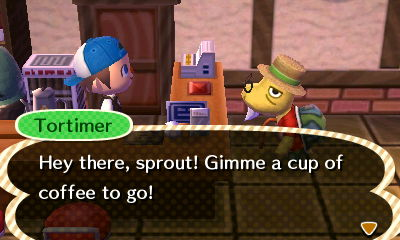 Tortimer: Hey there, sprout! Gimme a cup of coffee to go!