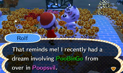 Rolf: That reminds me! I recently had a dream involving PooBinGo from over in Poopsvil.