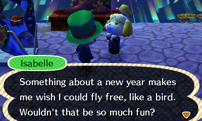 Isabelle: Something about a new year makes me wish I could fly free, like a bird. Wouldn't that be so much fun?
