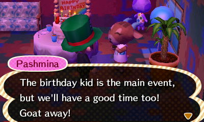 Pashmina: The birthday kid is the main event, but we'll have a good time too! Goat away!