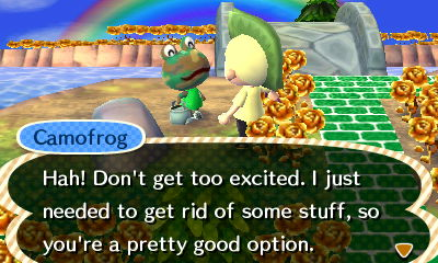 Camofrog: Hah! Don't get too excited. I just needed to get rid of some stuff, so you're a pretty good option.