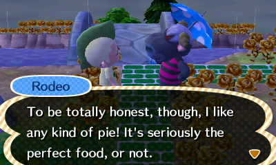 Rodeo: To be totally honest, though, I like any kind of pie! It's seriously the perfect food, or not.