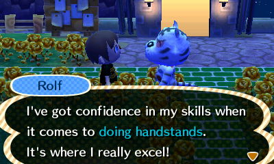 Rolf: I've got confidence in my skills when it comes to doing handstands. It's where I really excel!