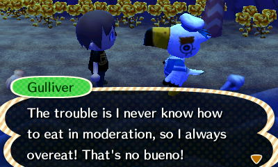 Gulliver: The trouble is I never know how to eat in moderation, so I always overeat! That's no bueno!