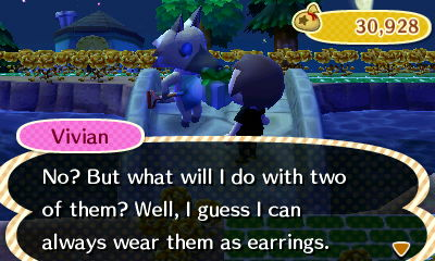 Vivian: No? But what will I do with two of them? Well, I guess I can always wear them as earrings.
