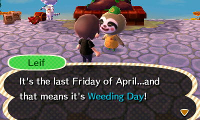 Leif: It's the last Friday of April...and that means it's Weeding Day!