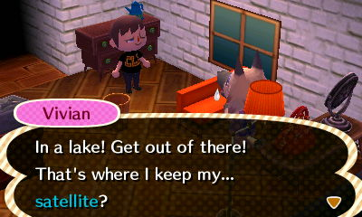 Vivian: In a lake! Get out of there! That's where I keep my... satellite?