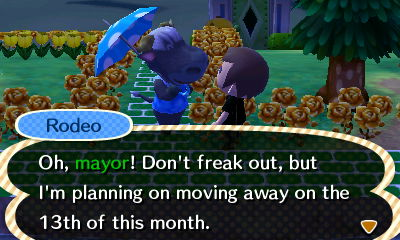 Rodeo: Oh, mayor! Don't freak out, but I'm planning on moving away on the 13th of this month.