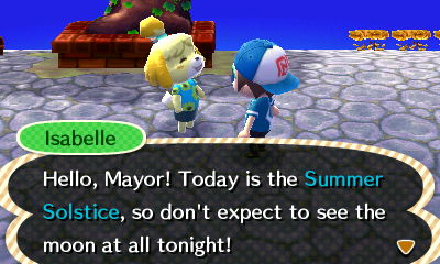 Isabelle: Hello, Mayor! Today is the Summer Solstice, so don't expect to see the moon at all tonight!