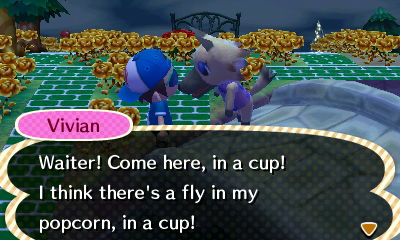 Vivian: Waiter! Come here, in a cup! I think there's a fly in my popcorn, in a cup!
