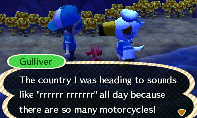 "Gulliver: The country I was heading to sounds like ""rrrrr rrrrr"" all day because there are so many motorcycles!"