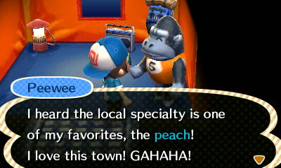 Peewee: I heard the local specialty is one of my favorites, the peach! I love this town! GAHAHA!