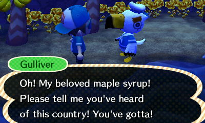 Gulliver: Oh! My beloved maple syrup! Please tell me you've heard of this country! You've gotta!