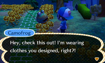 Camofrog, standing in gold roses: Hey, check this out! I'm wearing clothes you designed, right?!