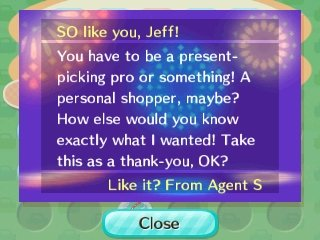 So like you, Jeff! You have to be a present-picking pro or something! A personal shopper, maybe? How else would you know exactly what I wanted! Take this as a thank-you, OK? -Like it? From Agent S