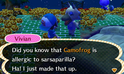 Vivian: Did you know that Camofrog is allergic to sarsaparilla? Ha! I just made that up!