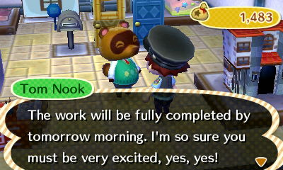 Tom Nook: The work will be fully completed by tomorrow morning. I'm so sure you must be very excited, yes, yes!