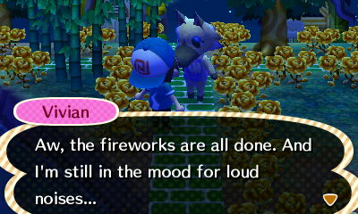 Vivian: Aw, the fireworks are all done. And I'm still in the mood for loud noises...