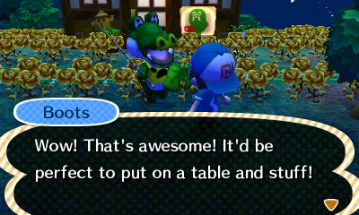 Boots: Wow! That's awesome! It'd be perfect to put on a table and stuff!