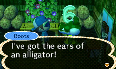 Boots: I've got the ears of an alligator!