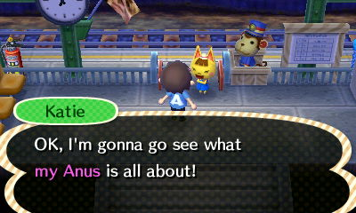 Katie: OK, I'm gonna go see what My Anus is all about!